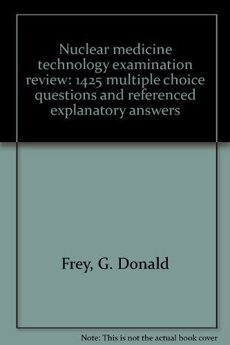 9780874884579: Nuclear medicine technology examination review: 1425 multiple choice questions and referenced explanatory answers