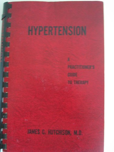 Hypertension: A practitioner's guide to therapy: Hutchison, James C