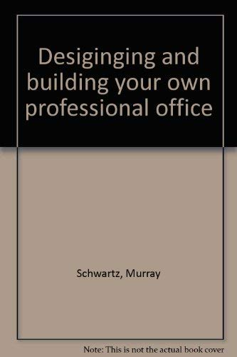 Designing and building your own professional office: Schwartz, Murray