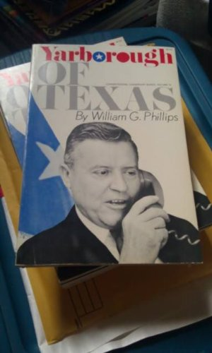 YARBOROUGH OF TEXAS: The Congressional Leadership Series, Volume IV (4) (Four): Phillips, William G...