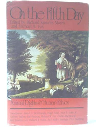 9780874911961: On the Fifth Day: Animal Rights & Human Ethics