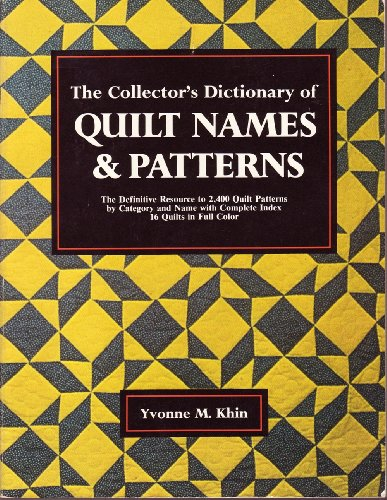 The Collector's Dictionary of Quilt Names & Patterns: Yvonne M. Khin
