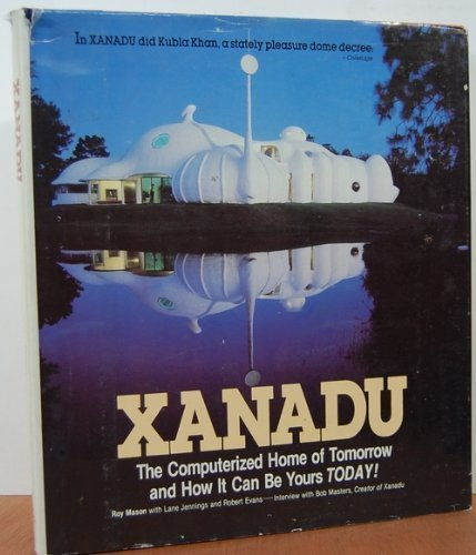 Xanadu The Computerized Home of Tomorrow and How It Can Be Yours Today!: Mason, Roy & Lane Jennings...