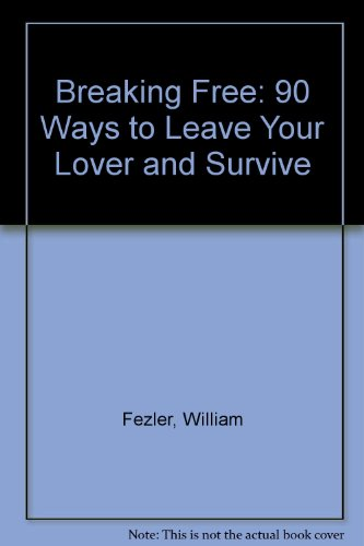9780874917840: Breaking Free: 90 Ways to Leave Your Lover and Survive