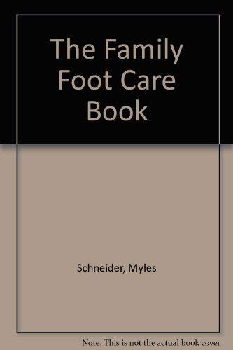 The Family Foot Care Book: Schneider, Myles; Sussman, Mark
