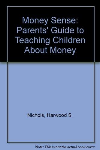 Money Sense: The Parents' Guide to Teaching Children About Money: Nichols, Harwood S