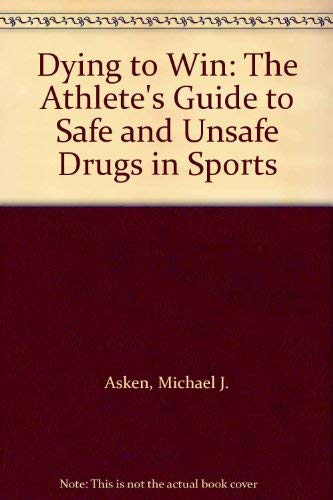 9780874918878: Dying to Win: The Athlete's Guide to Safe and Unsafe Drugs in Sports