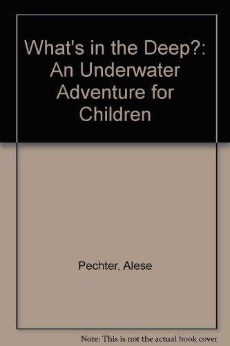 What's in the Deep: An Underwater Adventure for Children: Pechter, Alese; Pecther, Alese; ...