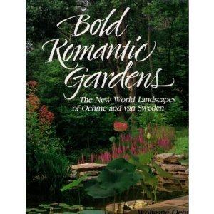 9780874919509: Bold Romantic Gardens: The New World Landscapes of Oehme and Van Sweden