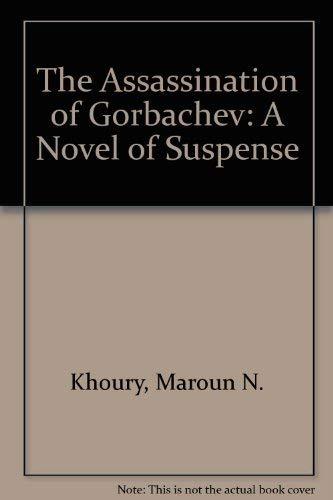 9780874919516: The Assassination of Gorbachev: A Novel of Suspense