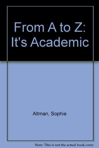 """From A to Z: The """"It's Academic"""": Altman, Sophie, Altman,"""