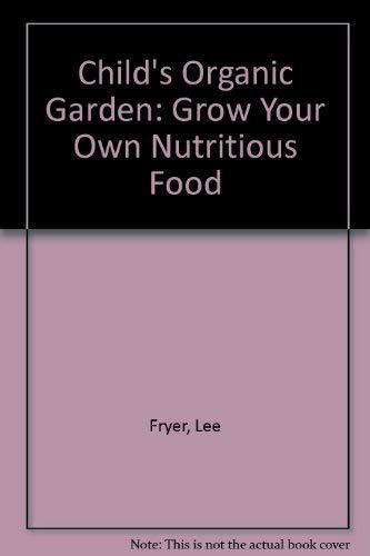 A Child's Organic Garden: Fryer, Lee, Bradford, Lee