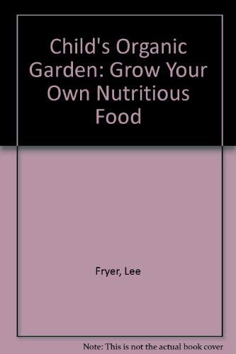 A Child's Organic Garden: Lee Fryer