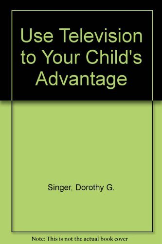 The Parent's Guide: Use TV to Your Child's Advantage: Singer, Dorothy G.; Singer, Jerome ...