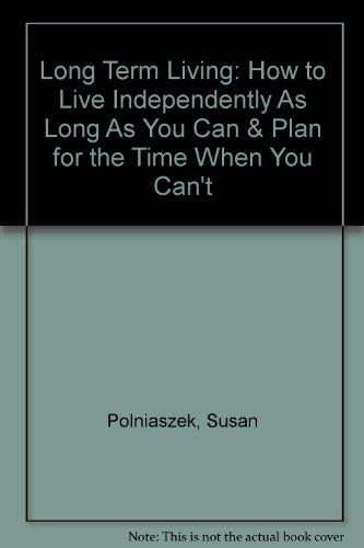 9780874919691: Long Term Living: How to Live Independently As Long As You Can & Plan for the Time When You Can't