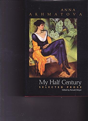 My Half Century: Selected Prose: Akhmatova, Anna Andreevna