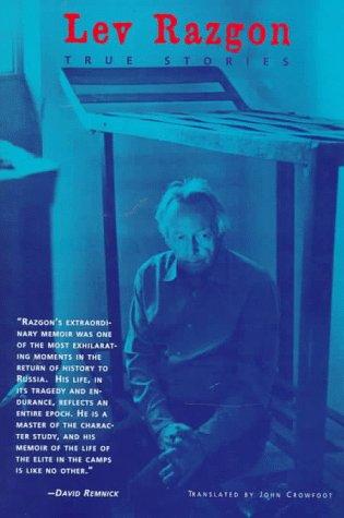 True Stories : The Memoirs of Lev: Razgon, Lev (Translated