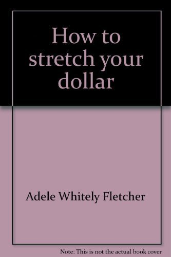 How to stretch your dollar: Fletcher, Adele Whitely