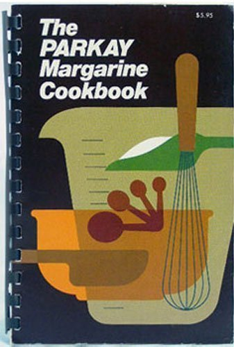 The PARKAY Margarine Cookbook