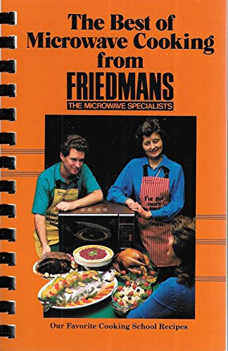 9780875021348: The Best of microwave cooking from Friedmans, the microwave specialists: Our favorite cooking school recipes