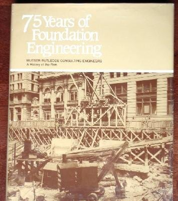 75 Years of Foundation Engineering: Mueser Rutledge Consulting Engineers - A History of the Firm: ...