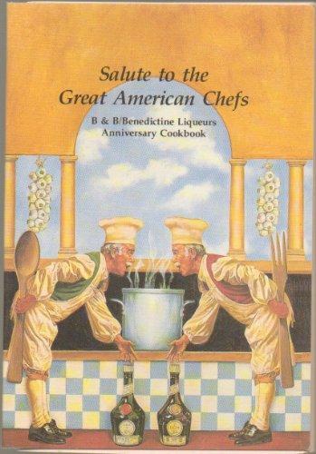 Salute to the Great American Chefs: B & B / Benedictine Liquers Anniversary Cookbook: ...