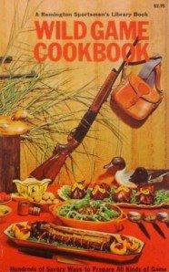 Wild Game Cookbook; A Remington Sportsmen's Library: Johnson, L. W.