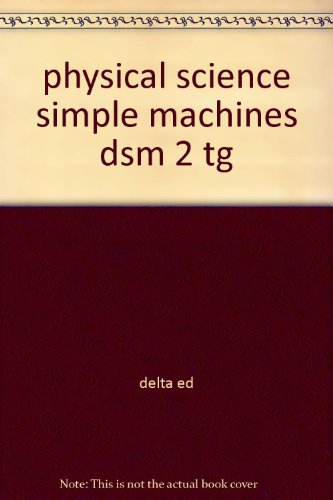 physical science simple machines dsm 2 tg: delta ed