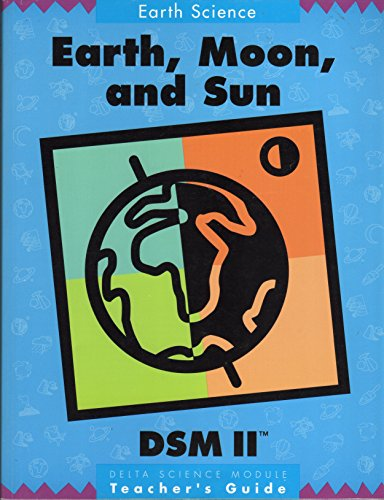 Earth, moon, and sun: Teacher's guide (Delta science module): John G Radzilowicz
