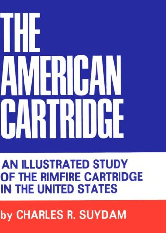 9780875051062: The American Cartridge: An Illustrated Study of the Rimfire Cartridge in the United States