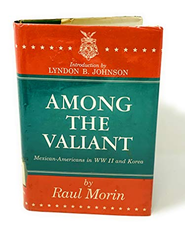 Among the Valiant: Mexican-Americans in Ww II and Korea: Morin, Raul