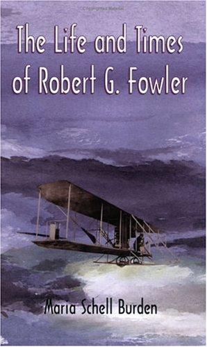 the life and times of robert g. fowler: burden,maria schell