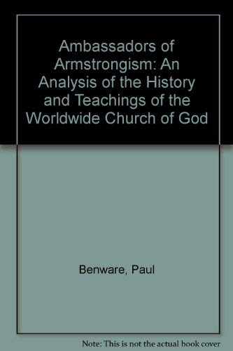 Ambassadors of Armstrongism: An Analysis of the History and Teachings of the Worldwide Church of ...