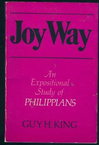 Joy Way: An Expositional Study of Philippians: Guy H. King