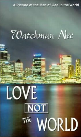 Love Not the World (0875084893) by Watchman Nee