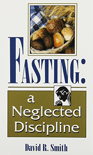 Fasting: A Neglected Discipline