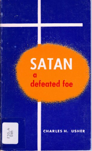 Satan : A Defeated Foe: Charles H. Usher