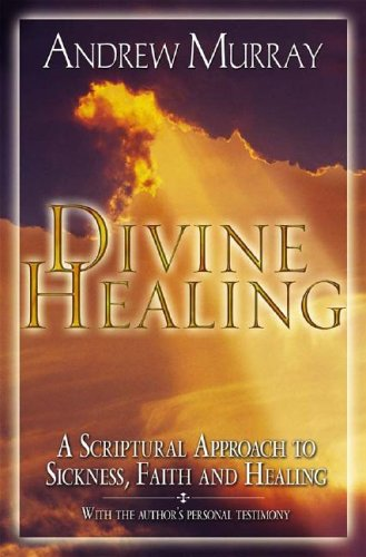 9780875085517: Divine Healing: A Scriptural Approach to Sickness, Faith and Healing