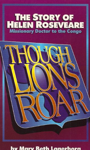 Though Lions Roar: The Story of Helen Roseveare : Missionary Doctor to the Congo (Faith's Adventurers) (0875086632) by Lagerborg, Mary Beth