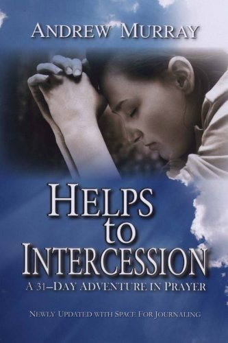 Helps to Intercession: A 31-Day Adventure in Prayer (9780875088051) by Andrew Murray