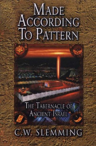 Made According to Pattern: The Tabernacle of: C. W. Slemming
