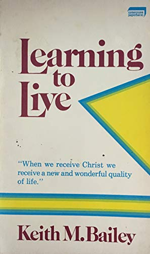 Learning to live (087509158X) by Keith M. Bailey