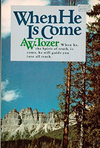 When He Is Come: A. W. Tozer;