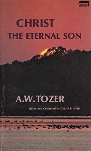 Christ, the Eternal Son: A. W. Tozer;