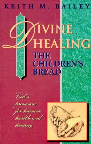 Divine Healing: The Childrens Bread 9780875092331 Divine Healing: The Childrens Bread-A historical and theological treatment of divine healing-no fanaticism or propaganda.