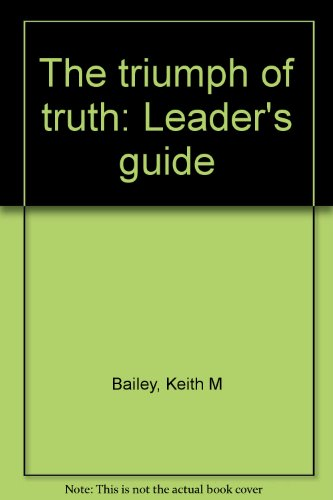 The triumph of truth: Leader's guide (0875092659) by Bailey, Keith M