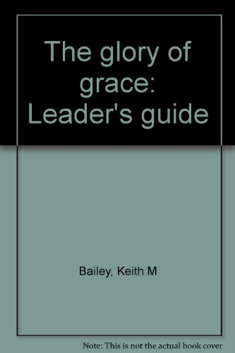 The glory of grace: Leader's guide (0875092667) by Bailey, Keith M