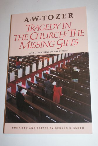 Tragedy in the Church: The Missing Gifts: Tozer, A. W.;