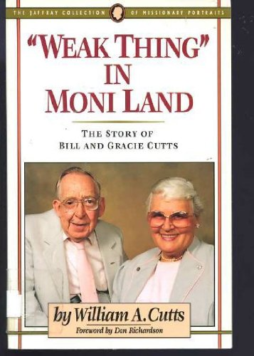 9780875094298: Weak Thing in Moni Land: The Story of Bill and Gracie Cutts