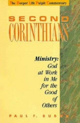 Second Corinthians: Ministry, God at Work in Me for the Good of Others (Deeper Life Pulpit ...